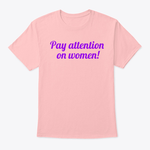 'pay Attention On Women!' Apparel Pale Pink T-Shirt Front