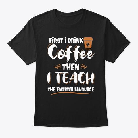 Drink Coffee & I Teach English Language Black T-Shirt Front