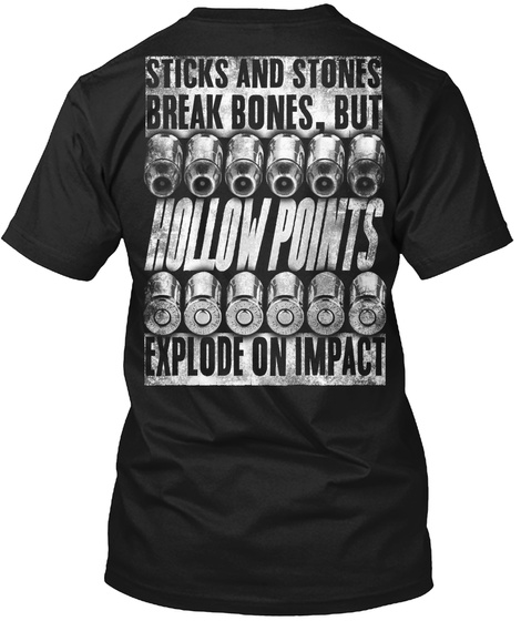 Sticks And Bones Break Bones. But Hollow Points Explode On Impact Black T-Shirt Back