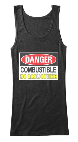 Danger Combustible No Gaslighting Black Women's Tank Top Front