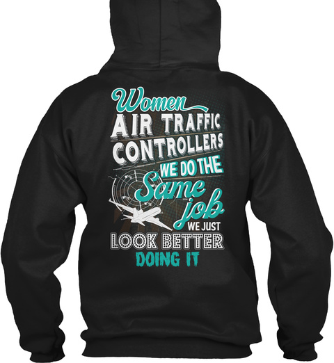Women Air Traffic Controllers We Do The Same Job We Just Look Better Doing It Black T-Shirt Back