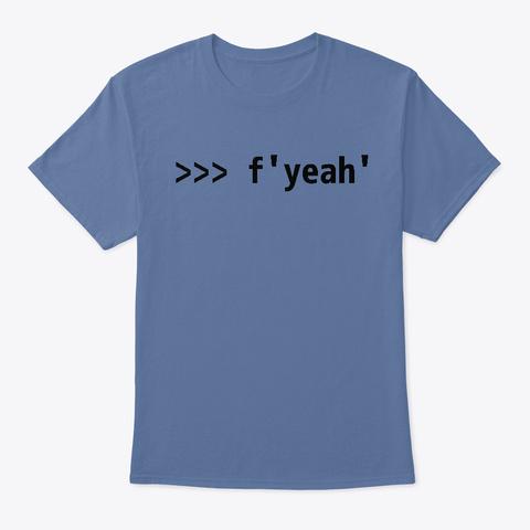 Funny Python Shell Code F'yeah' Denim Blue T-Shirt Front