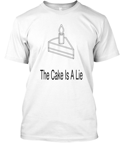 The Cake Is A Lie White T-Shirt Front