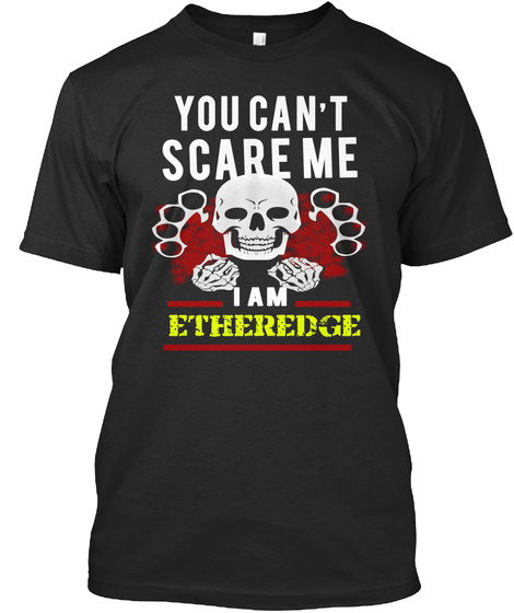 You Can't Scare Me I Am Etheredge Black T-Shirt Front