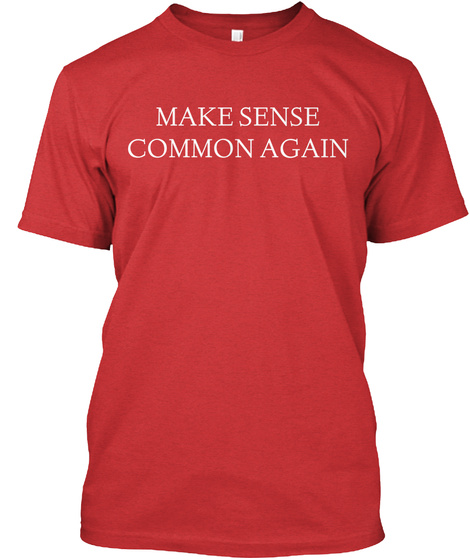Make Sense Common Again Red T-Shirt Front