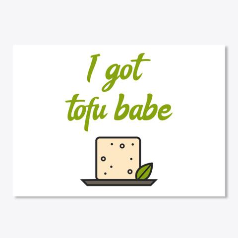 I Got Tofu Babe White Maglietta Front