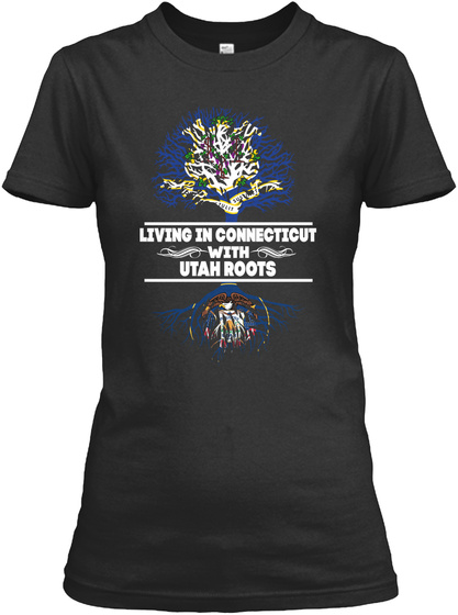 Living In Connecticut With Utah Roots Black T-Shirt Front