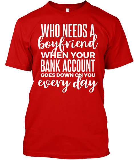 Who Needs A Boyfriend | Anti Valentines  Classic Red T-Shirt Front