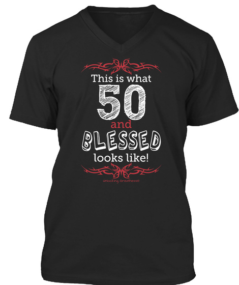 This Is What 50 And Blessed Looks Like!  Black T-Shirt Front