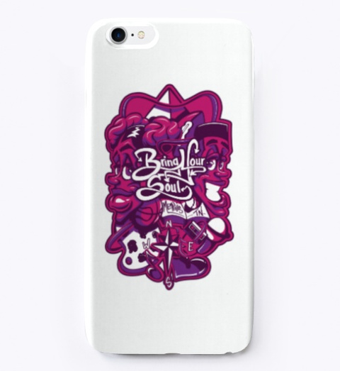 Toonkified #Bring Your Soul I Phone Case White T-Shirt Front
