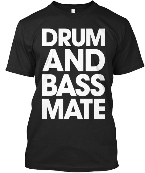 Drum And Bass Mate Black T-Shirt Front