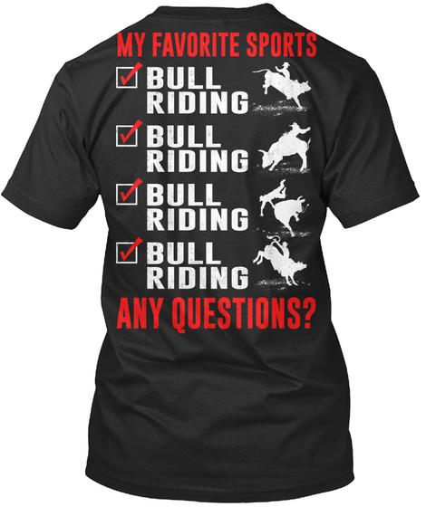 My Favourite Sports Bull Riding Bull Riding Bull Riding Bull Riding Any Questions? Black T-Shirt Back