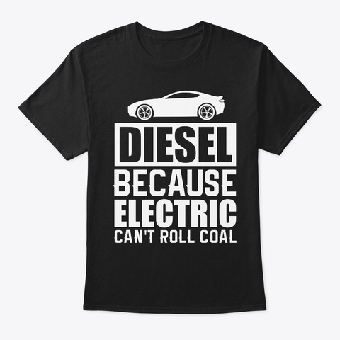 Diesel Because Electric Can't Roll Coal Black T-Shirt Front