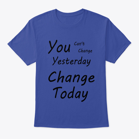You Can't Change Yesterday Deep Royal Camiseta Front