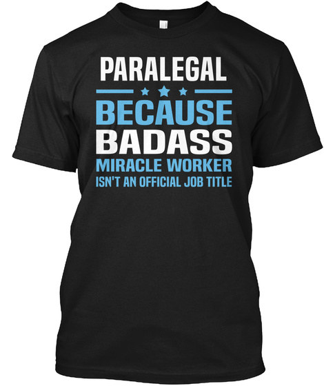 Paralegal Because Badass Miracle Worker Isn't An Official Job Title Black T-Shirt Front