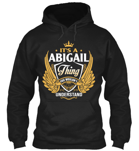 It's A Abigal Thing You Wouldn't Understand Black T-Shirt Front