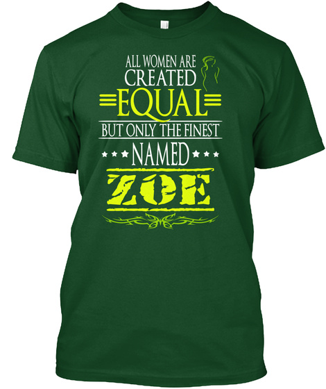 All Women Are Created Equal But Only The Finest Named Zoe Deep Forest T-Shirt Front