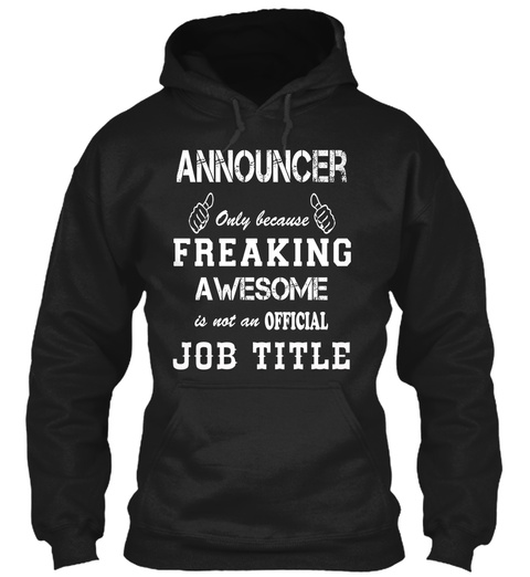 Announcer Only Because Freaking Awesome Is Not An Official Job Title Black T-Shirt Front