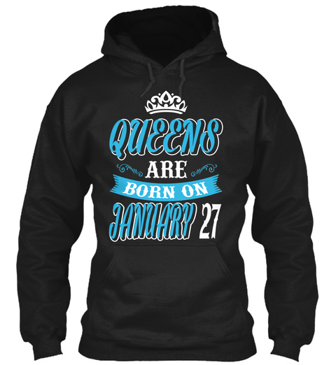 Queens Are Born On January 27 Black T-Shirt Front