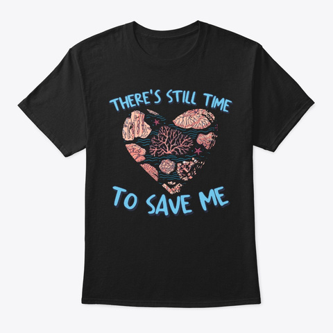 Coral Reef Gift Still Time To Save Me Black Camiseta Front