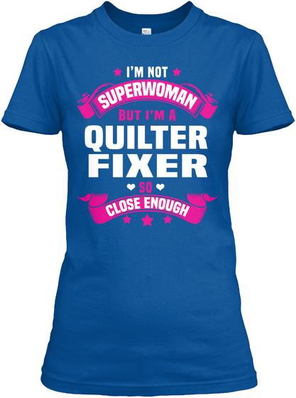 I'm Not Superwoman But I'm A Quilter Fixer So Close Enough Royal T-Shirt Front