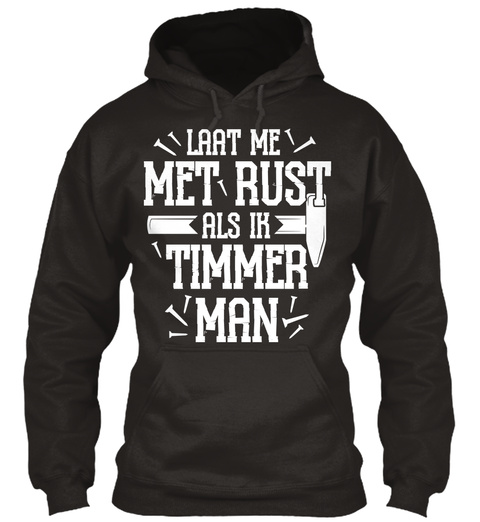 Laat Me Met Rust Als Ik Timmer Man Jet Black T-Shirt Front