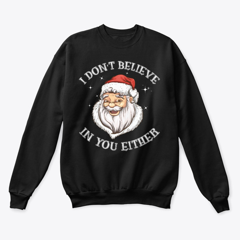 Santa Claus Do Not Believe In You Either Black T-Shirt Front