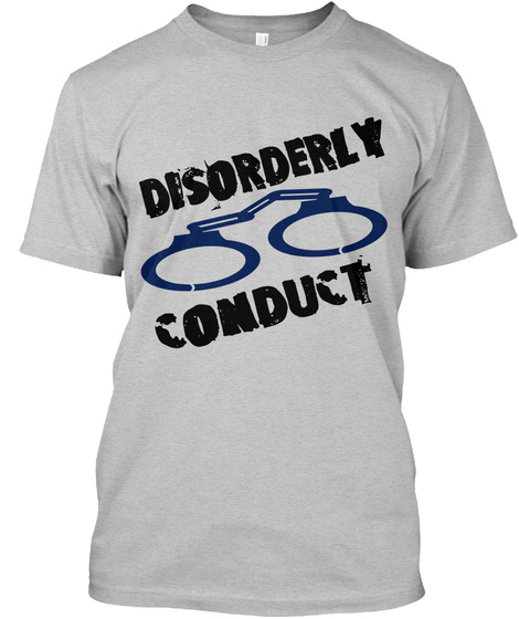 Disorderly Conduct Light Heather Grey  T-Shirt Front
