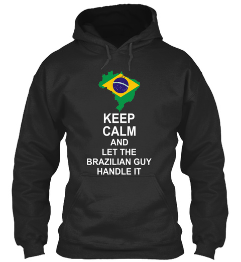 Keep Calm And Let The Brazilian Guy Handle It Jet Black T-Shirt Front