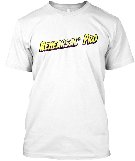 Rehearsal Pro White T-Shirt Front