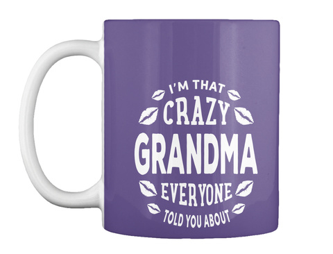 Im That Crazy Grandma Everyone Told You About Purple Mug Front