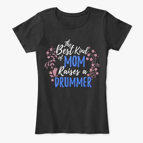 The Best Kind Of Mom Raises A Drummer Black T-Shirt Front