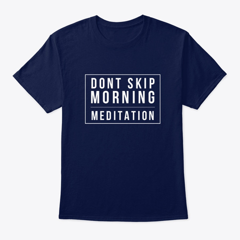 Dont Skip Morning Meditation Navy T-Shirt Front
