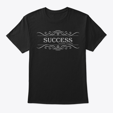 Success   100% Effort 0% Excuses Black T-Shirt Front