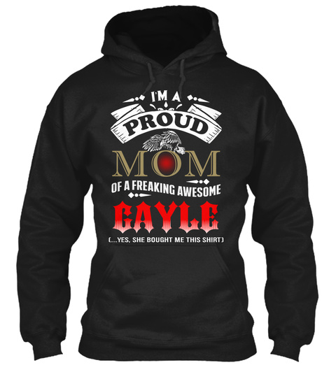 I'm A Proud Mom Of A Freaking Awesome Cayle (...Yes,She Bought Me This Shirt) Black T-Shirt Front