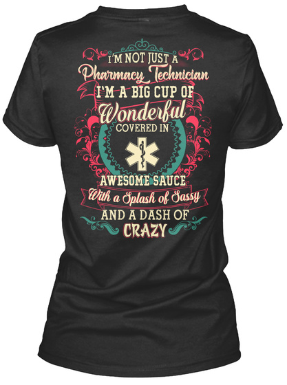 I M Not Just A Pharmacy Technician I'm A Big Cup Of Wonderful Covered In Awesome Sauce With A Splash Of Sassy And A... Black T-Shirt Back