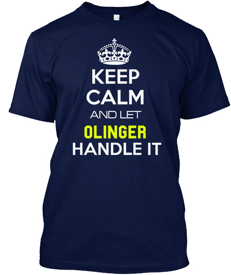 Keep Calm And Let Olinger Handle It Navy T-Shirt Front