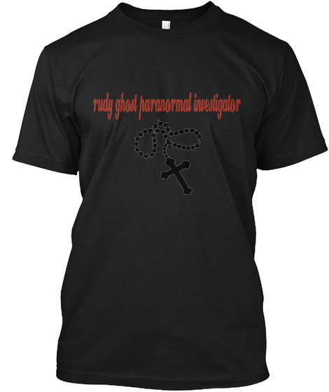 Rudy Ghost Paranormal Investigator Black T-Shirt Front