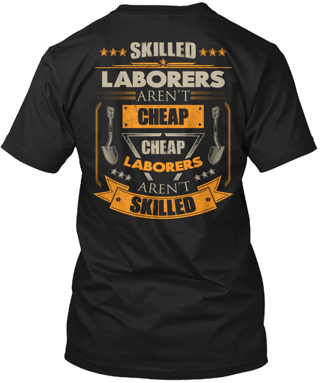 Skilled Laborers Aren't Cheap Laborers Aren't Skilled  Black T-Shirt Back