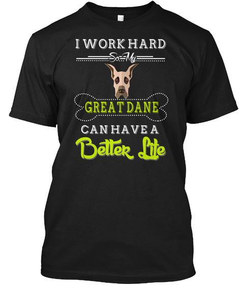 I Work Hard So My Great Dane T Shirt Black T-Shirt Front