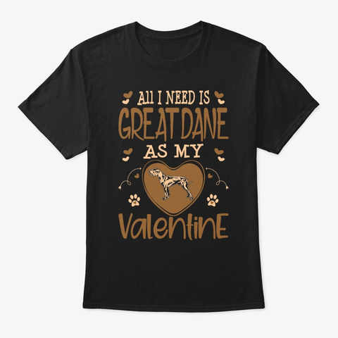 Need Great Dane As My Valentine Black T-Shirt Front