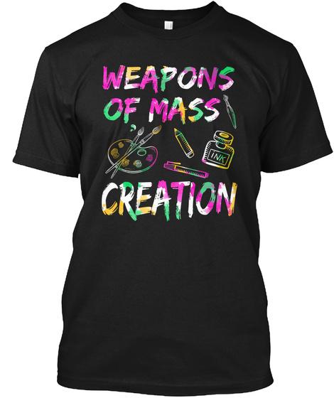 Funny Art T Shirt Weapons Of Mass Creati Black T-Shirt Front