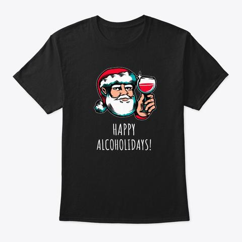 Christmas Santa Happy Alcoholidays Wine Black T-Shirt Front