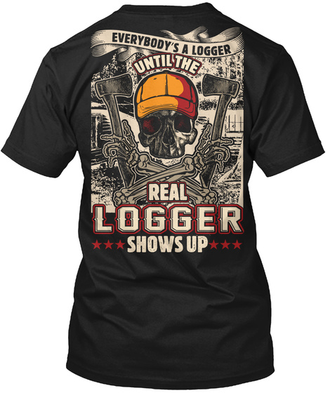 Until The Real Logger Shows Up Black T-Shirt Back