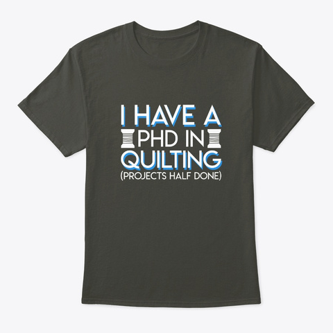 Quilting Lover Have Phd Projects Half Do Smoke Gray T-Shirt Front