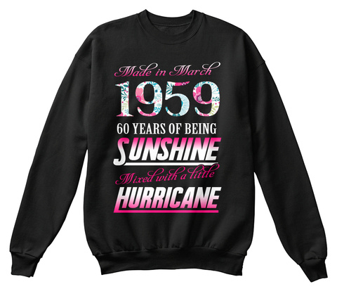 Made In March 1959 60 Years Of Being Sunshine Mixed With A Little Hurricane Black T-Shirt Front