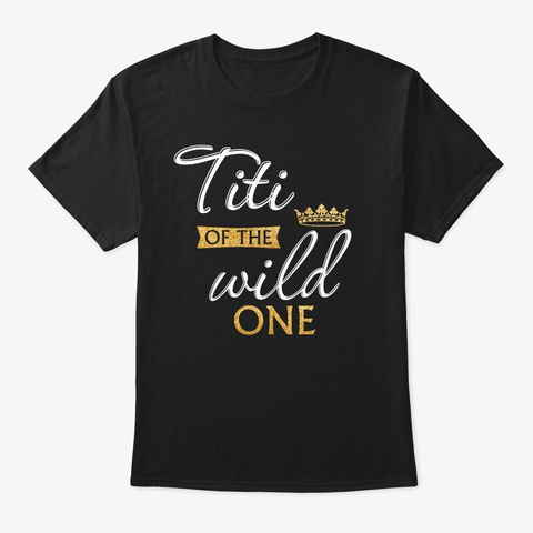 Titi Of The Wild One 1st Birthday First  Black T-Shirt Front
