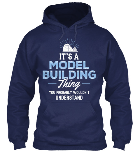 It's A Model Building Thing You Probably Wouldn't Understand N Navy T-Shirt Front