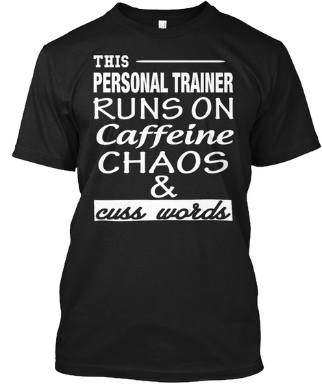 This Personal Trainer Runs Caffeine Chaos & Cuss Words Black T-Shirt Front