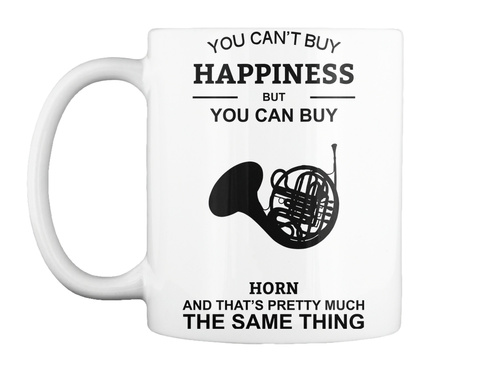 Mug   You Can't Buy Happiness But You Can Buy Horn White T-Shirt Front